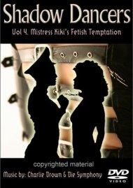 Shadow Dancers: Volume 4 - Mistress Kikis Fetish Temptation
