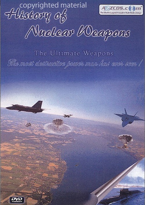 History Of Nuclear Weapons: The Ultimate Weapons