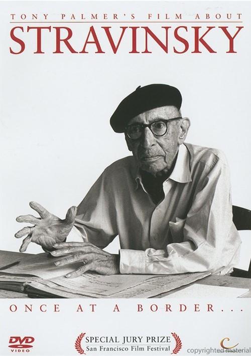 Stravinsky: Once At A Border (A Film By Tony Palmer)