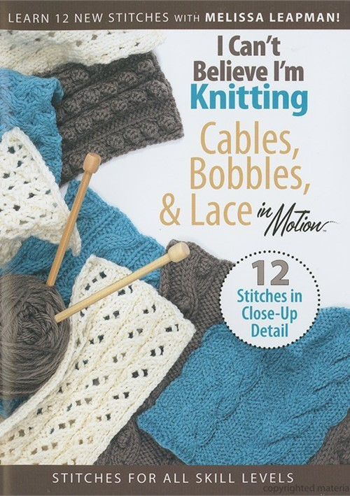 I Cant Believe Im Knitting: Cables, Bobbles, & Lace