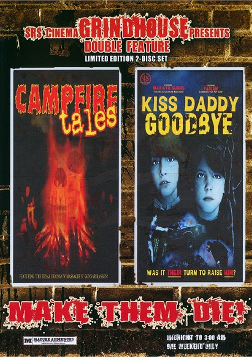 Make Them Die: Campfire Tales / Kiss Daddy Goodbye (Grindhouse Double Feature)