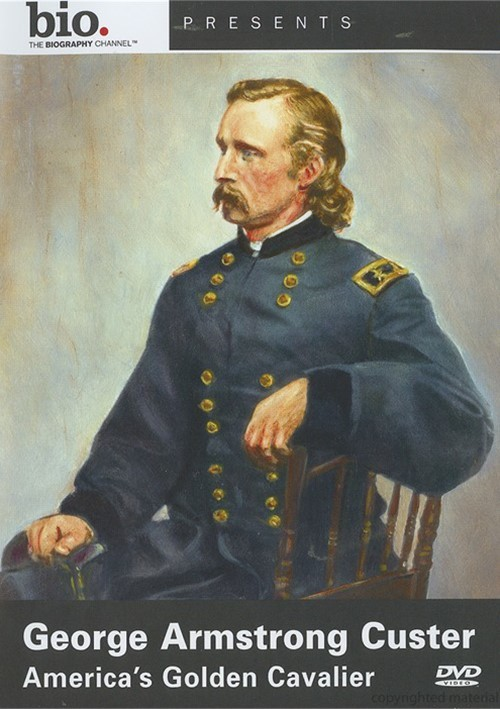 Biography: George Armstrong Custer - Americas Golden Cavalier