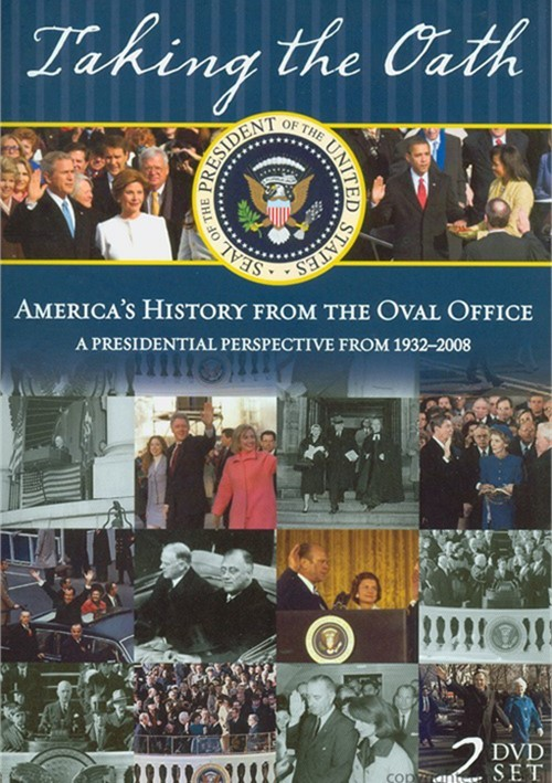 Taking The Oath: Americas History From The Oval Office - A Presidential Perspective From 1932 - 2008