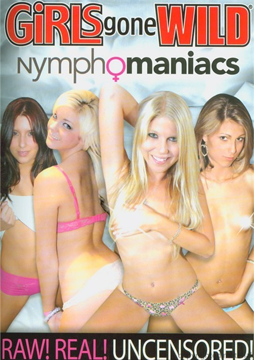Girls Gone Wild: Nymphomaniacs