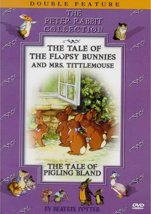 Tale Of Flopsy Bunnies And Mrs. Tittlemouse, The/ The Tale Of Pigling Bland: The Peter Rabbit Collection
