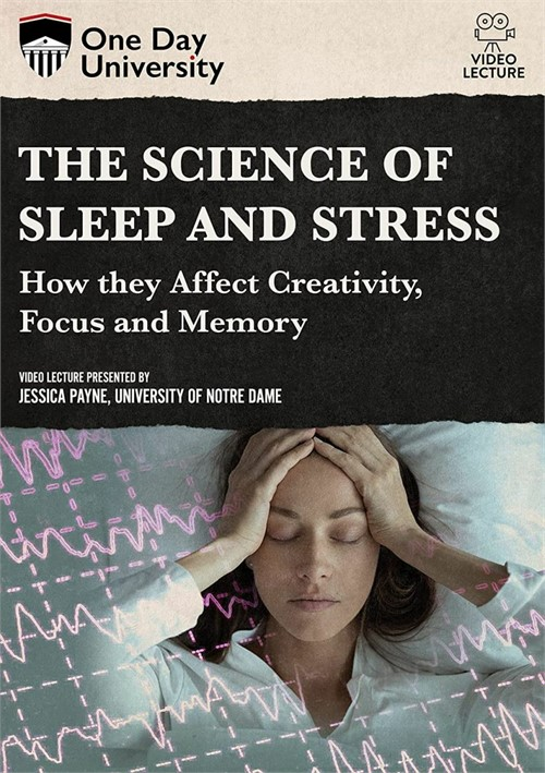 The Science Of Sl--p And Stress: How They Affect Creativity, Focus And Memory