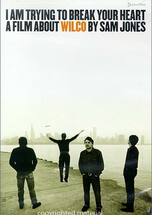 I Am Trying To Break Your Heart: A Film About Wilco By Sam Jones