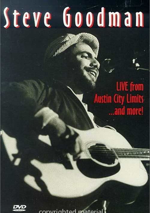 Steve Goodman: Live From Austin City Limits ...And More!