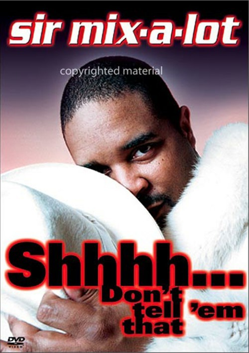 Sir Mix-A-Lot: Shhhh... Dont Tell Em That