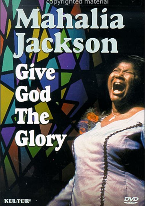 Mahalia Jackson: Give God The Glory
