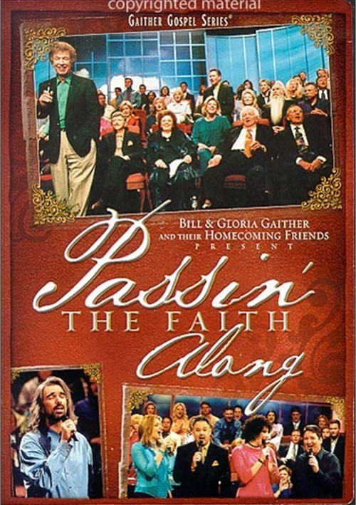 Bill and Gloria Gaither and Their Homecoming Friends: Passin The Faith Along