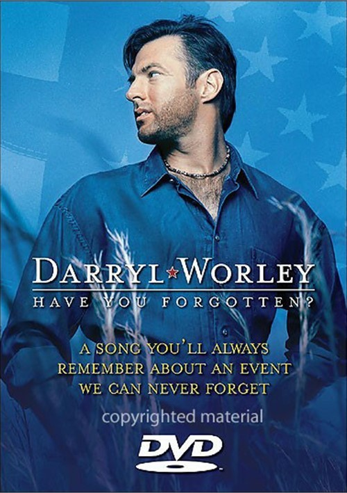 Darryl Worley:  Have You Forgotten?