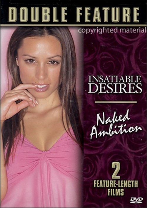 Double Feature: Insatiable Desires & Naked Ambition