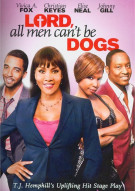 Lord, All Men Cant Be Dogs Movie