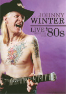 Johnny Winter: Live Through The 80s Movie