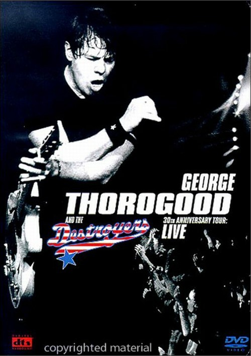 George Thorogood And The Destroyers: 30th Anniversary Tour - Live Movie