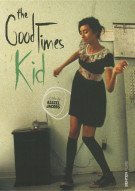 Good Times Kid, The Movie