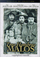 Tres Hombres Malos (Three Bad Men) Movie