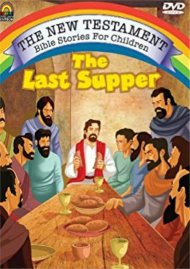 New Testament Bible Stories For Children, The: The Last Supper Movie