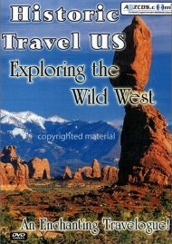 Historic Travel U.S.: Exploring The Wild West Movie